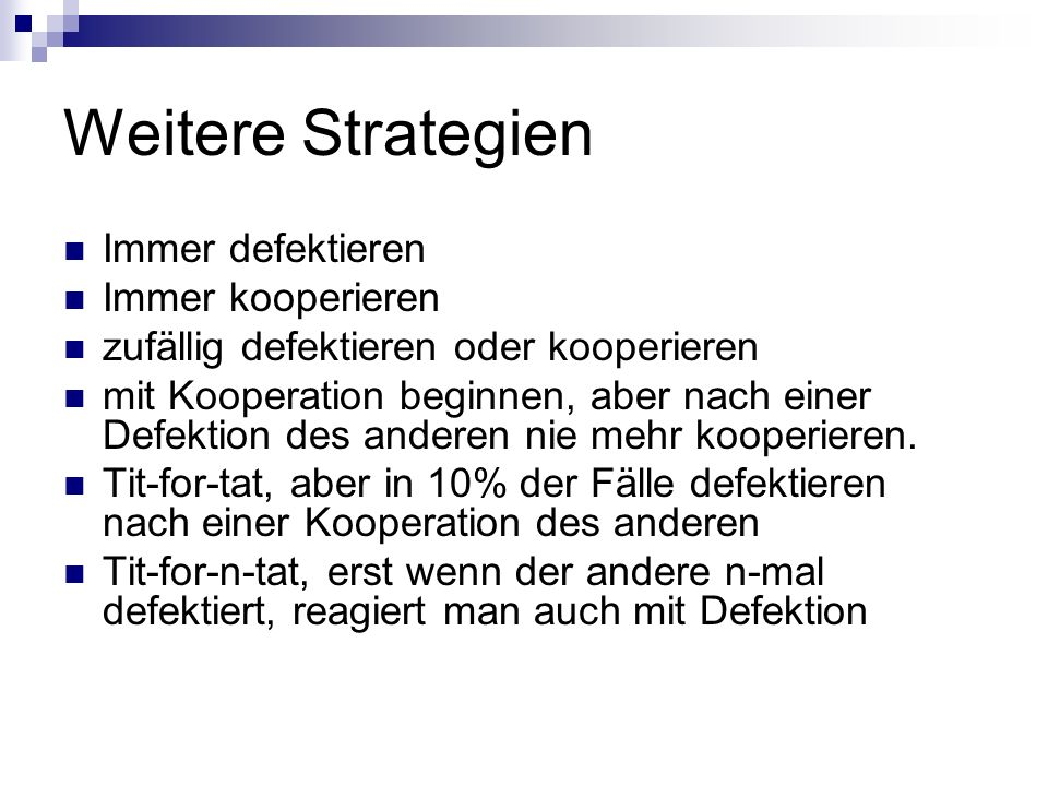 Weitere Strategien Immer defektieren Immer kooperieren
