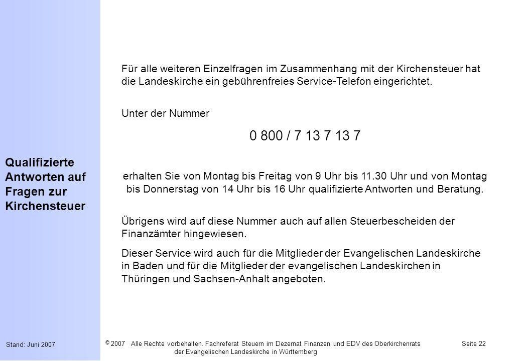 Für alle weiteren Einzelfragen im Zusammenhang mit der Kirchensteuer hat die Landeskirche ein gebührenfreies Service-Telefon eingerichtet.