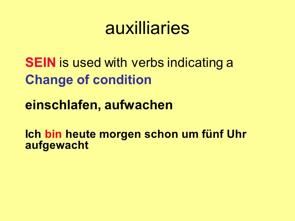 auxilliaries SEIN is used with verbs indicating a Change of condition