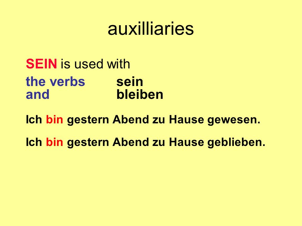 auxilliaries SEIN is used with the verbs sein and bleiben
