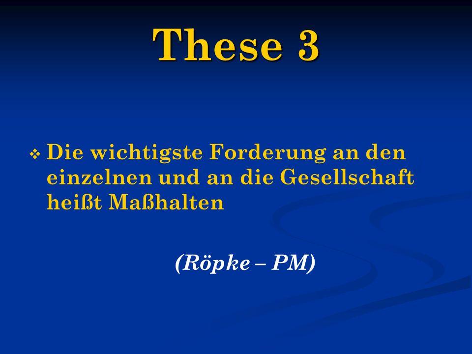 These 3 Die wichtigste Forderung an den einzelnen und an die Gesellschaft heißt Maßhalten.
