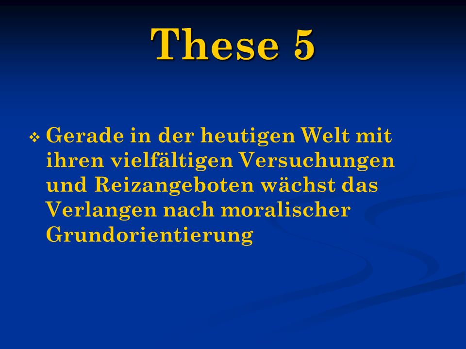 These 5 Gerade in der heutigen Welt mit ihren vielfältigen Versuchungen und Reizangeboten wächst das Verlangen nach moralischer Grundorientierung.