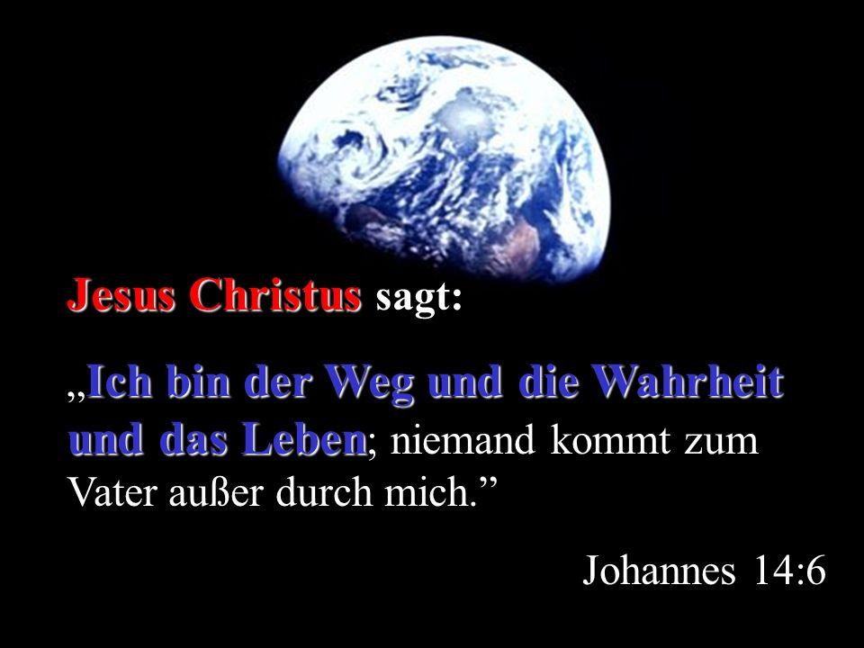 """Jesus Christus sagt: """"Ich bin der Weg und die Wahrheit und das Leben; niemand kommt zum Vater außer durch mich."""