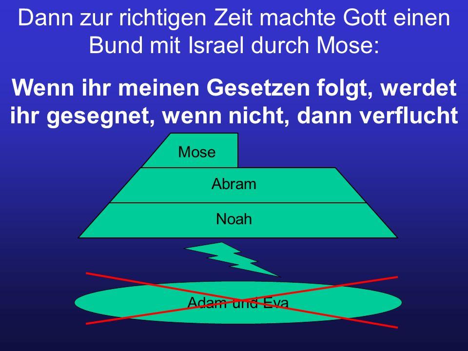 Dann zur richtigen Zeit machte Gott einen Bund mit Israel durch Mose: