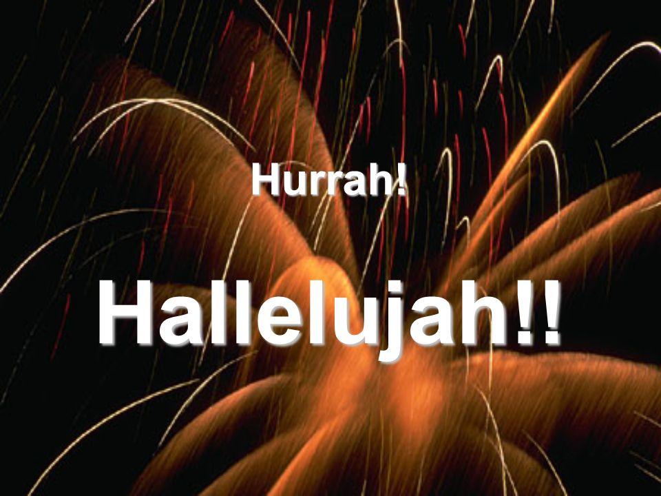 Hurrah! Hallelujah!!