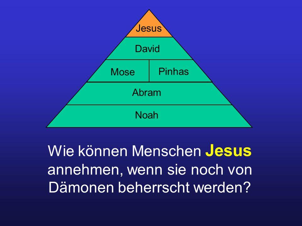 Jesus David. Mose. Pinhas. Abram. Noah. Wie können Menschen Jesus annehmen, wenn sie noch von Dämonen beherrscht werden