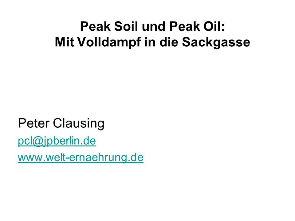 Peak Soil und Peak Oil: Mit Volldampf in die Sackgasse