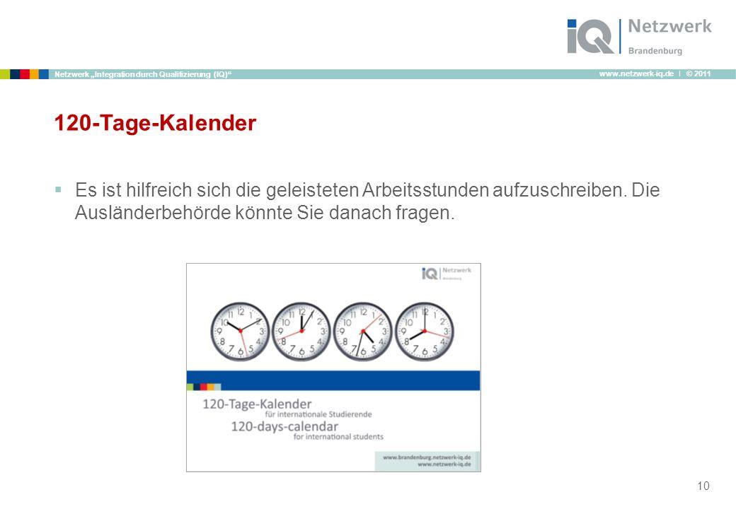 120-Tage-Kalender Es ist hilfreich sich die geleisteten Arbeitsstunden aufzuschreiben. Die Ausländerbehörde könnte Sie danach fragen.