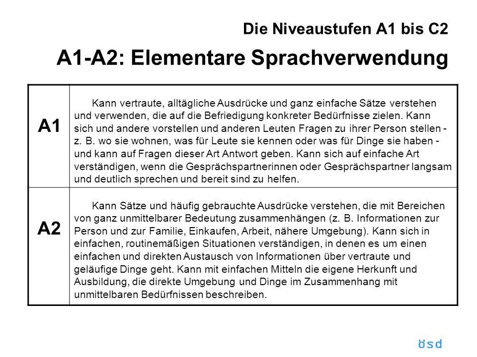 Die Niveaustufen A1 bis C2 A1-A2: Elementare Sprachverwendung