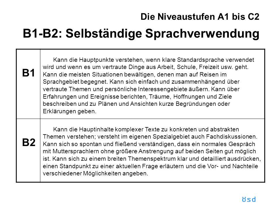 Die Niveaustufen A1 bis C2 B1-B2: Selbständige Sprachverwendung