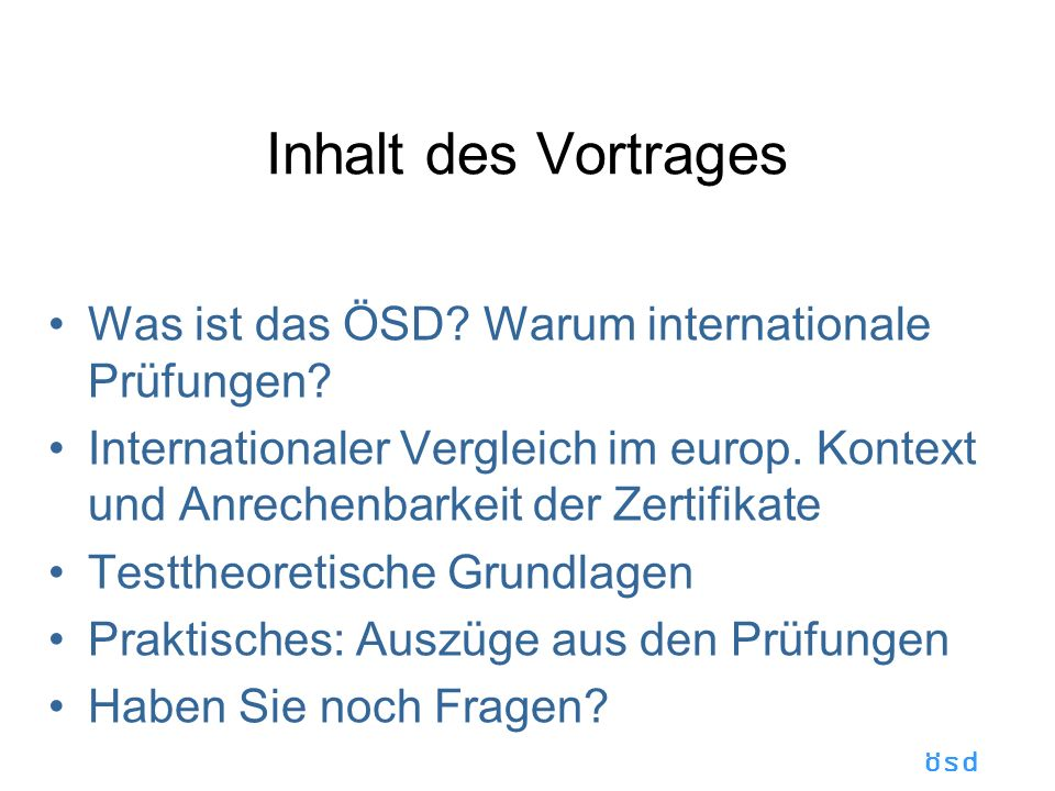 Inhalt des Vortrages Was ist das ÖSD Warum internationale Prüfungen