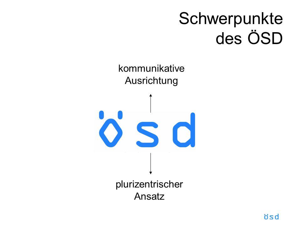 Schwerpunkte des ÖSD kommunikative Ausrichtung plurizentrischer Ansatz