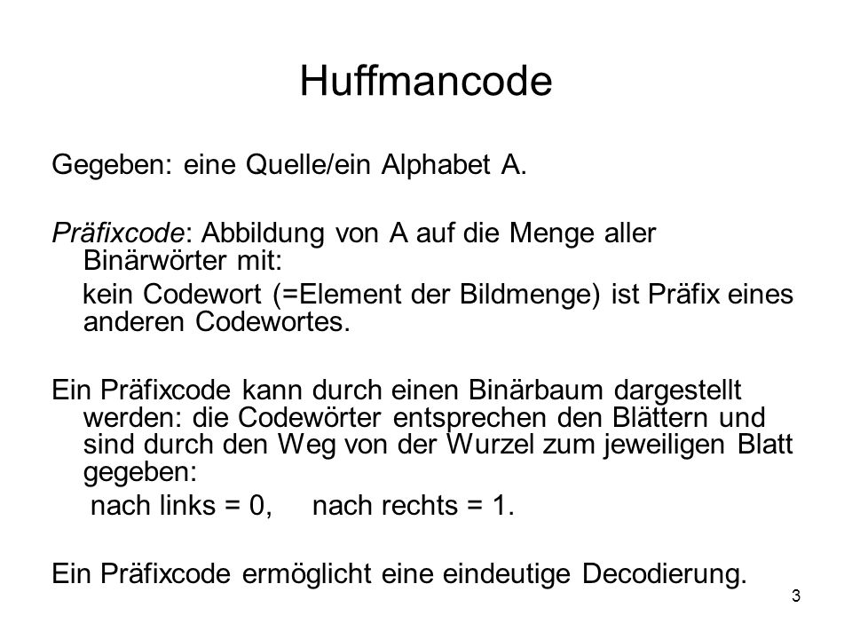 Huffmancode Gegeben: eine Quelle/ein Alphabet A.