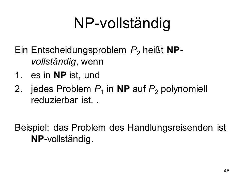 NP-vollständig Ein Entscheidungsproblem P2 heißt NP-vollständig, wenn