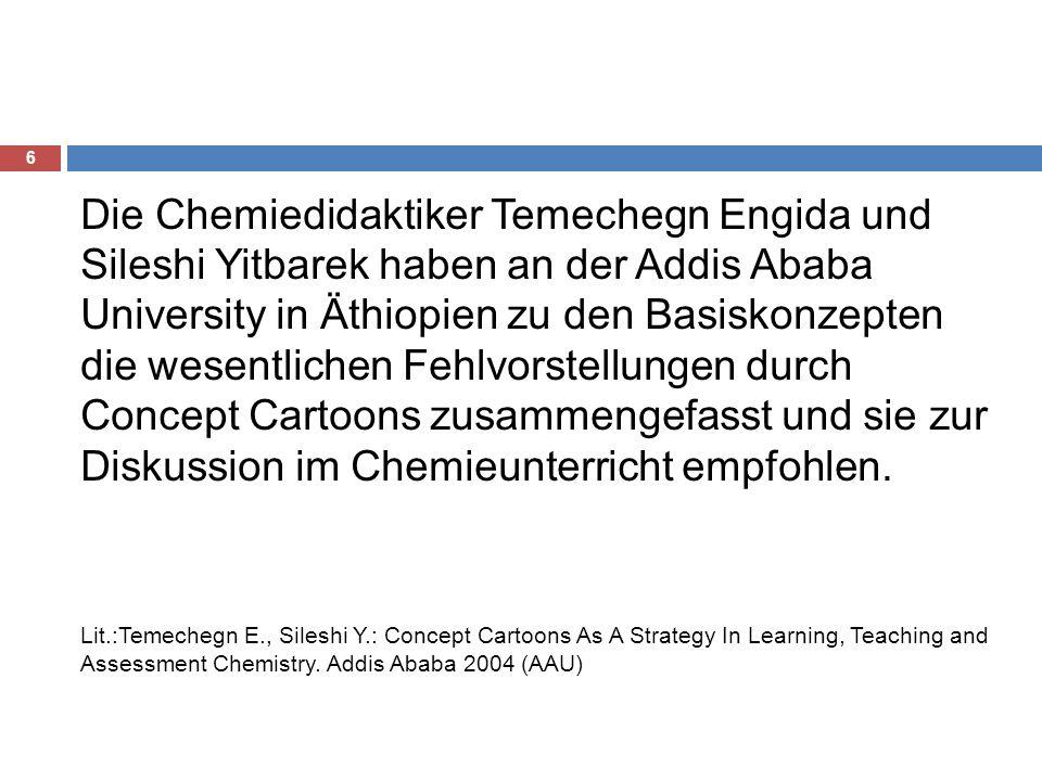 Die Chemiedidaktiker Temechegn Engida und Sileshi Yitbarek haben an der Addis Ababa University in Äthiopien zu den Basiskonzepten die wesentlichen Fehlvorstellungen durch Concept Cartoons zusammengefasst und sie zur Diskussion im Chemieunterricht empfohlen.