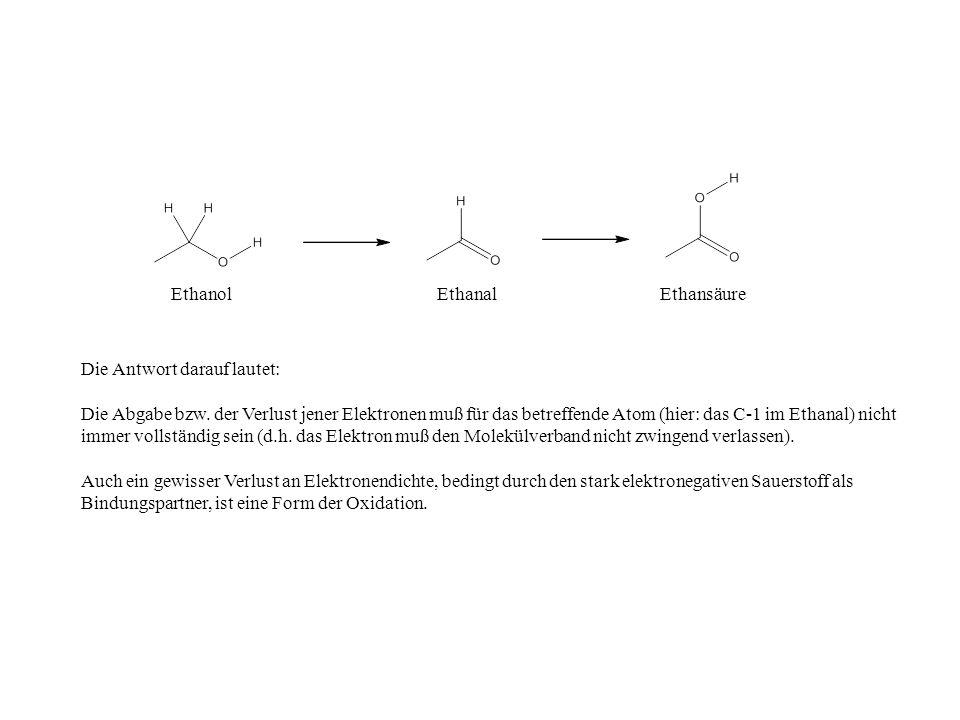 Ethanol Ethanal. Ethansäure. Die Antwort darauf lautet: