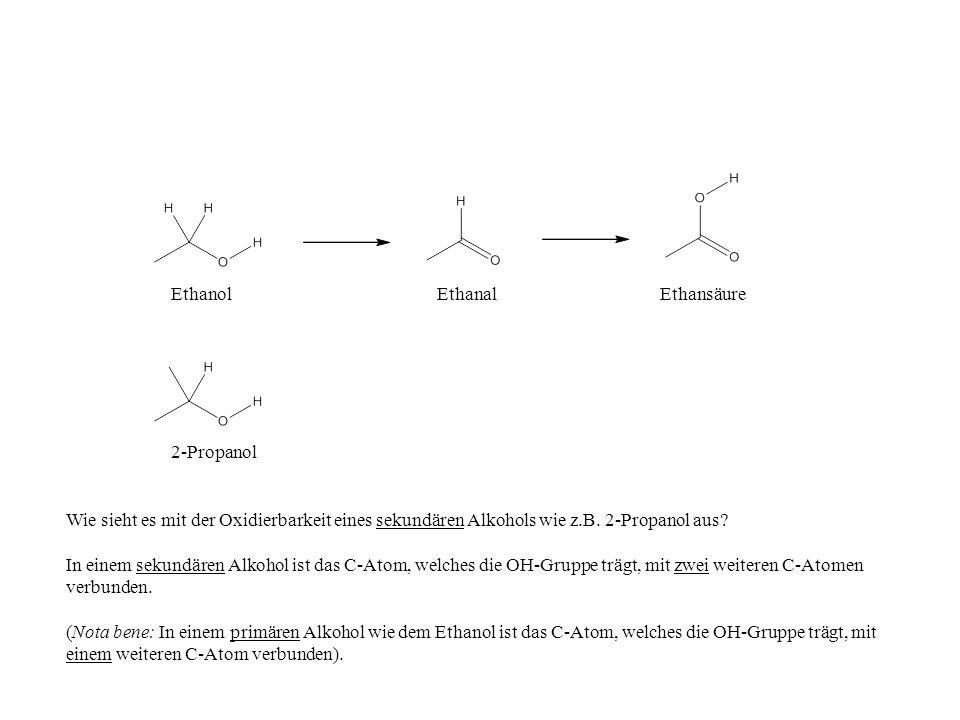 Ethanol Ethanal. Ethansäure. 2-Propanol. Wie sieht es mit der Oxidierbarkeit eines sekundären Alkohols wie z.B. 2-Propanol aus