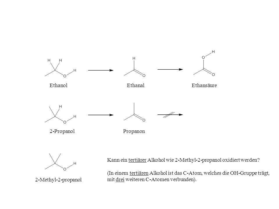Ethanol Ethanal. Ethansäure. 2-Propanol. Propanon. Kann ein tertiärer Alkohol wie 2-Methyl-2-propanol oxidiert werden