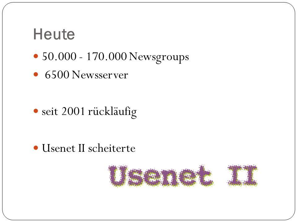 Heute 50.000 - 170.000 Newsgroups 6500 Newsserver seit 2001 rückläufig