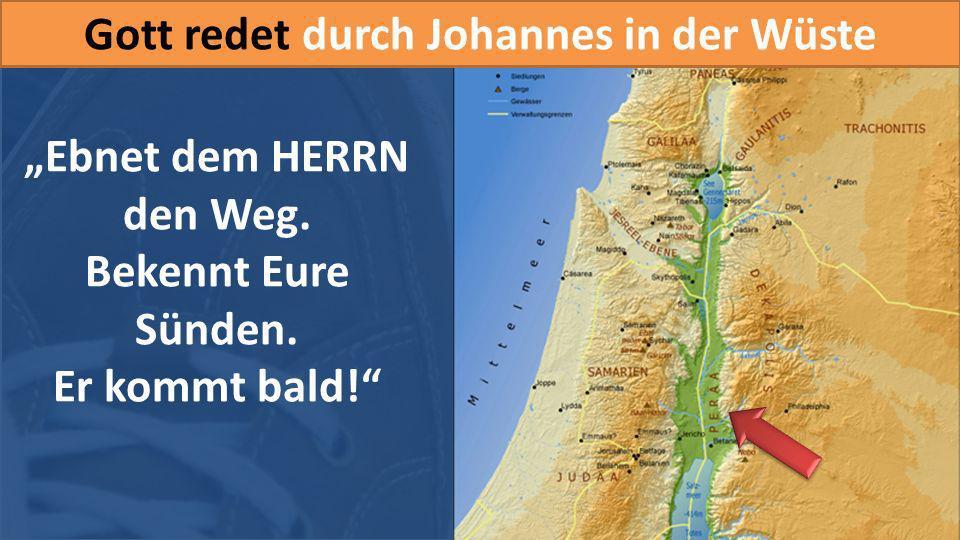 """Gott redet durch Johannes in der Wüste """"Ebnet dem HERRN den Weg."""