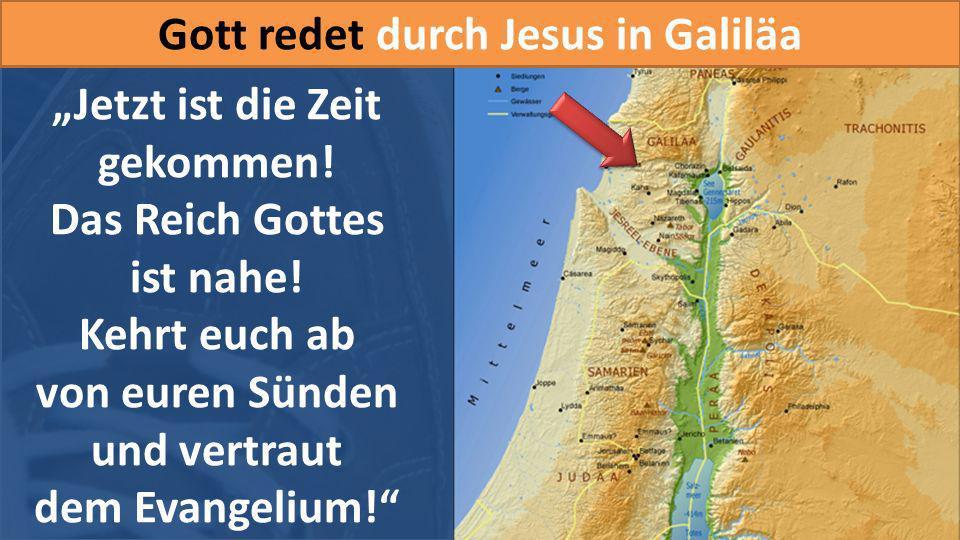 """Gott redet durch Jesus in Galiläa """"Jetzt ist die Zeit gekommen!"""
