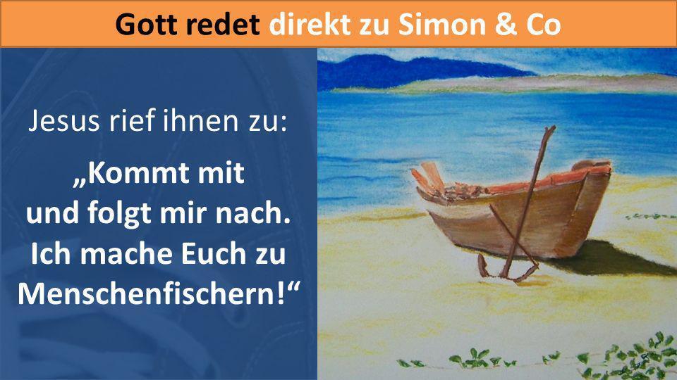 Gott redet direkt zu Simon & Co Ich mache Euch zu Menschenfischern!