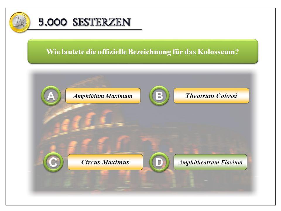C A B D Wie lautete die offizielle Bezeichnung für das Kolosseum
