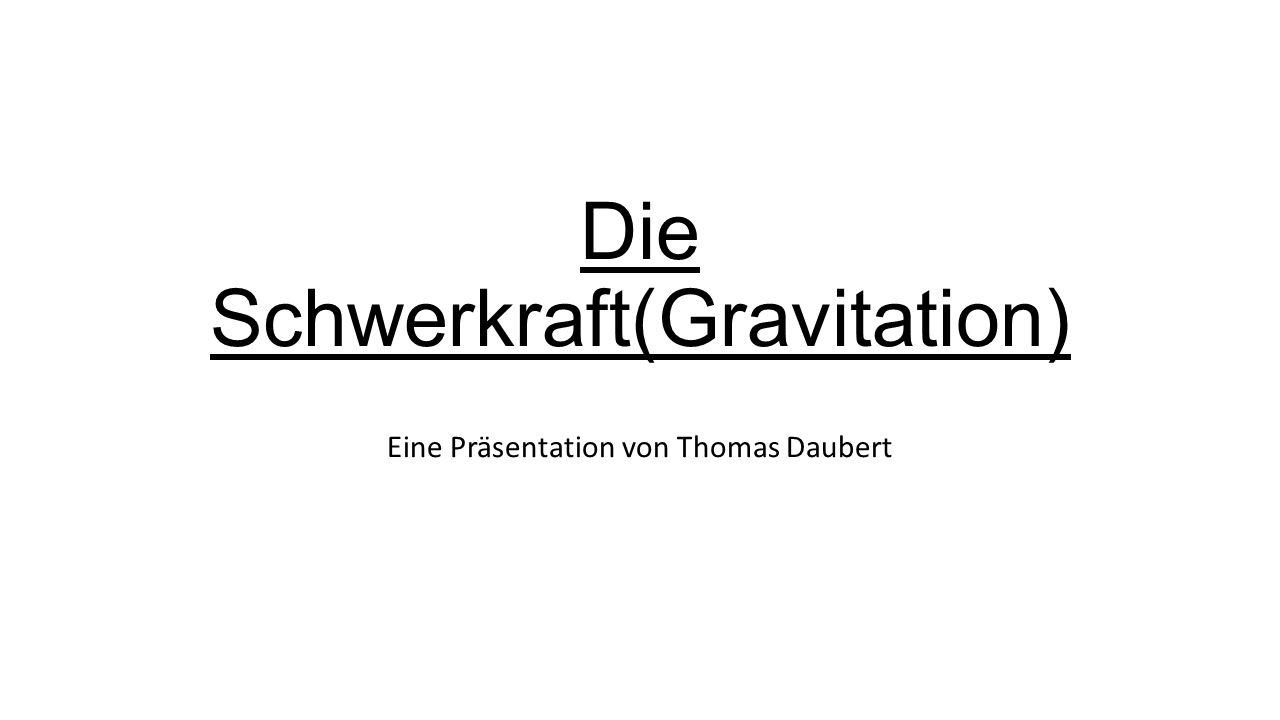 Die Schwerkraft(Gravitation)