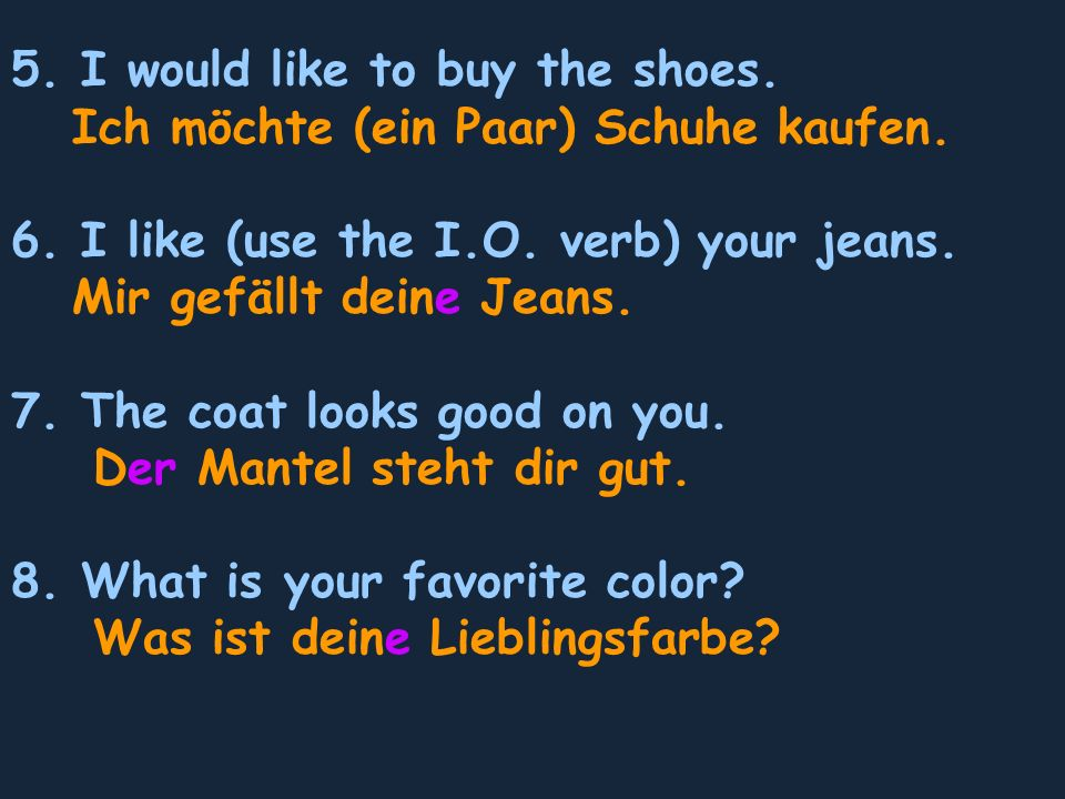 5. I would like to buy the shoes. Ich möchte (ein Paar) Schuhe kaufen.