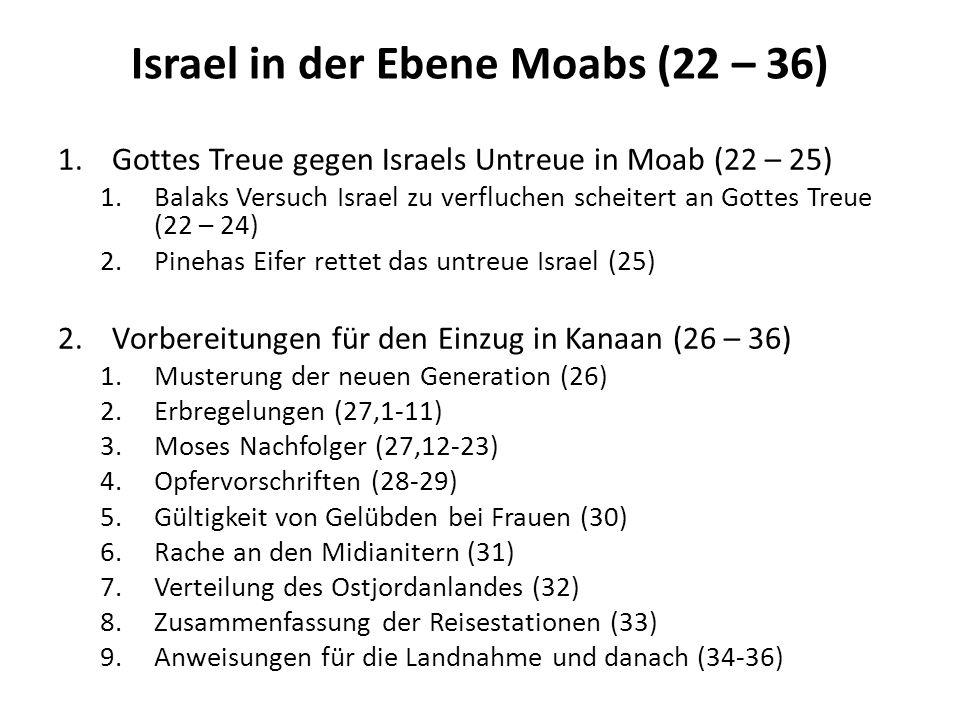 Israel in der Ebene Moabs (22 – 36)