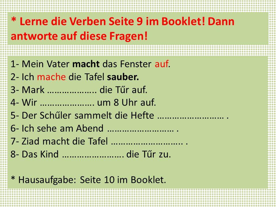 * Lerne die Verben Seite 9 im Booklet! Dann antworte auf diese Fragen!