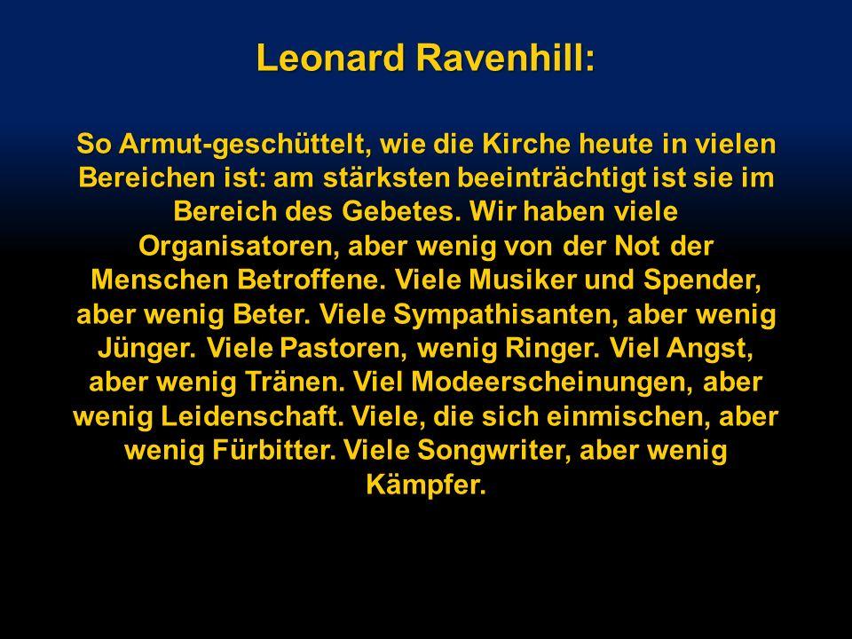 Leonard Ravenhill: So Armut-geschüttelt, wie die Kirche heute in vielen Bereichen ist: am stärksten beeinträchtigt ist sie im Bereich des Gebetes.