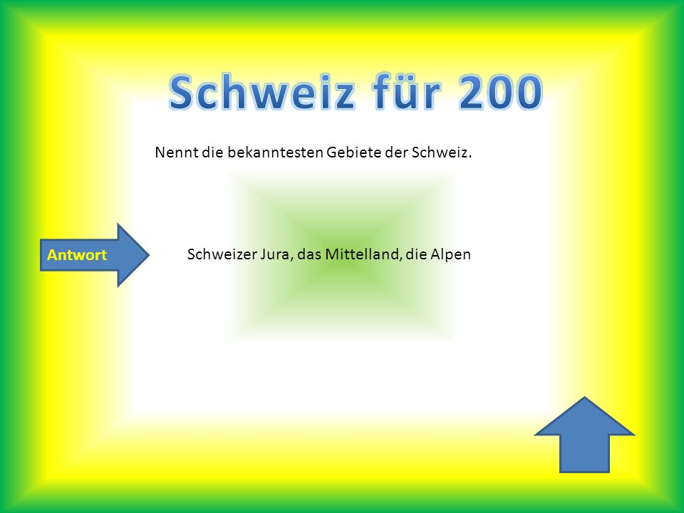 Schweiz für 200 Nennt die bekanntesten Gebiete der Schweiz. Antwort