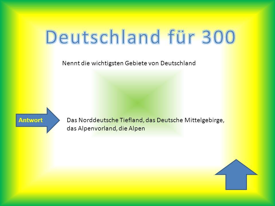 Deutschland für 300 Nennt die wichtigsten Gebiete von Deutschland