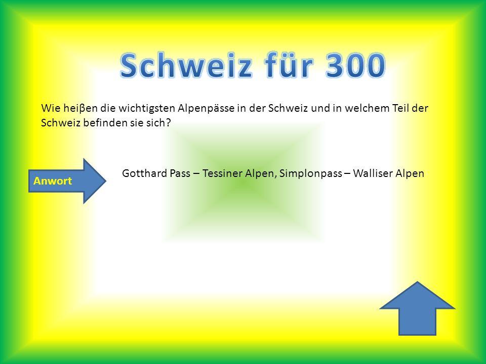 Schweiz für 300 Wie heiβen die wichtigsten Alpenpässe in der Schweiz und in welchem Teil der Schweiz befinden sie sich