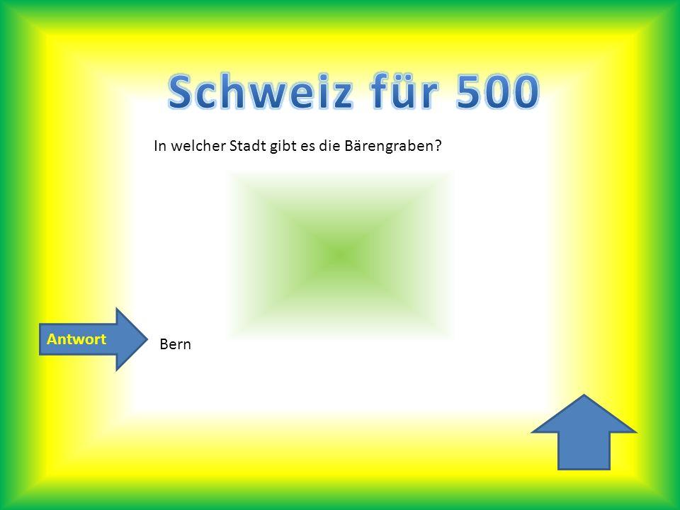 Schweiz für 500 In welcher Stadt gibt es die Bärengraben Antwort Bern