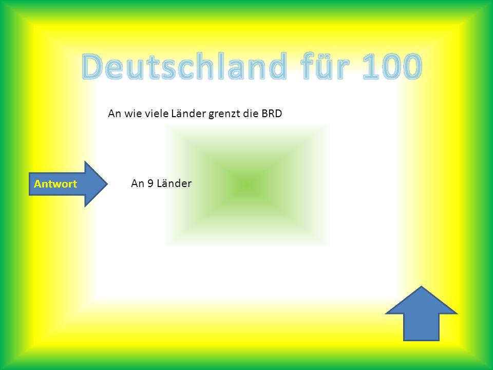 Deutschland für 100 An wie viele Länder grenzt die BRD Antwort