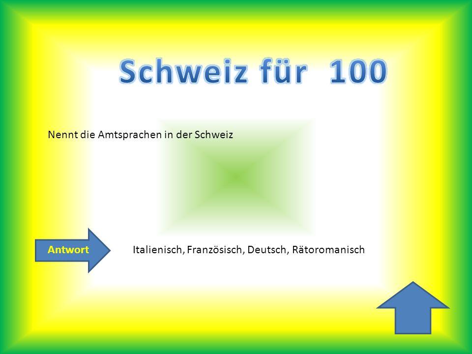Schweiz für 100 Nennt die Amtsprachen in der Schweiz Antwort