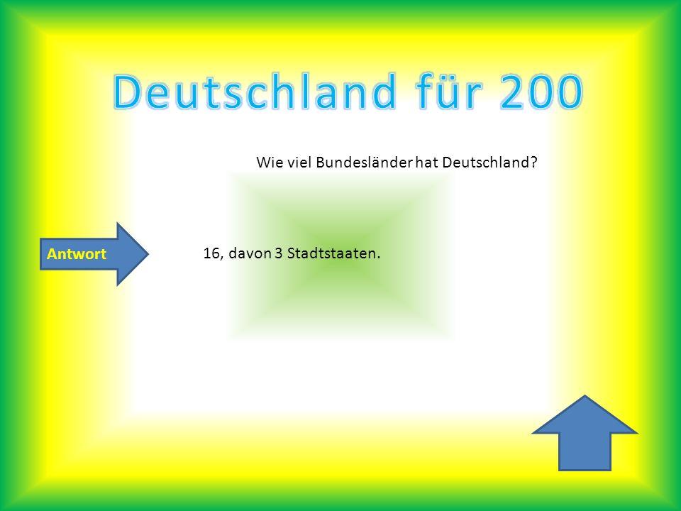 Deutschland für 200 Wie viel Bundesländer hat Deutschland Antwort