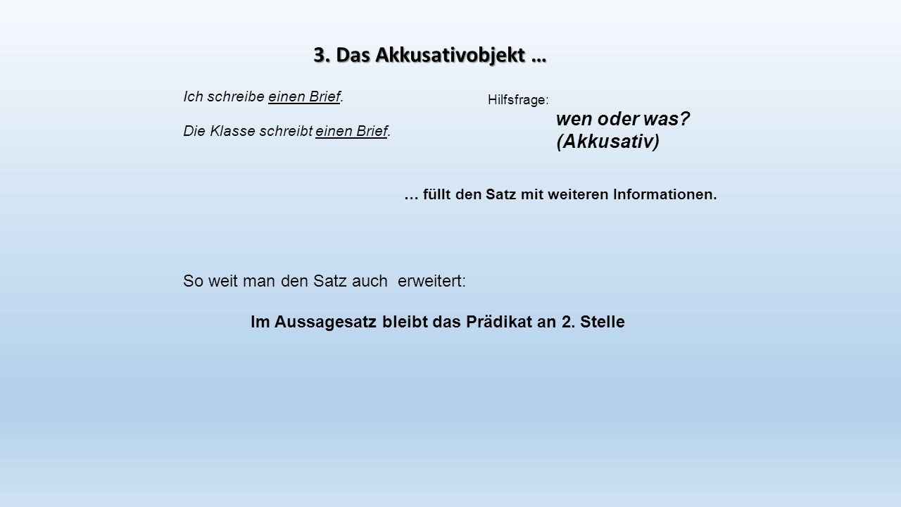 3. Das Akkusativobjekt … (Akkusativ)