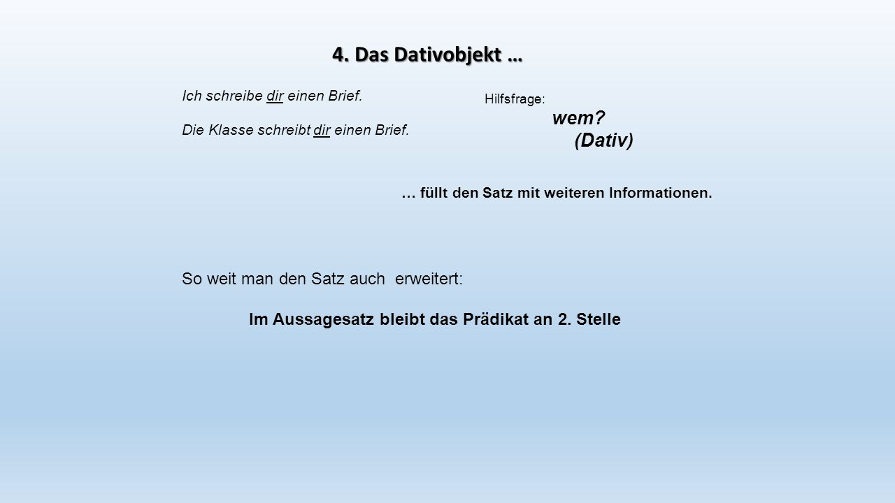 4. Das Dativobjekt … (Dativ) So weit man den Satz auch erweitert: