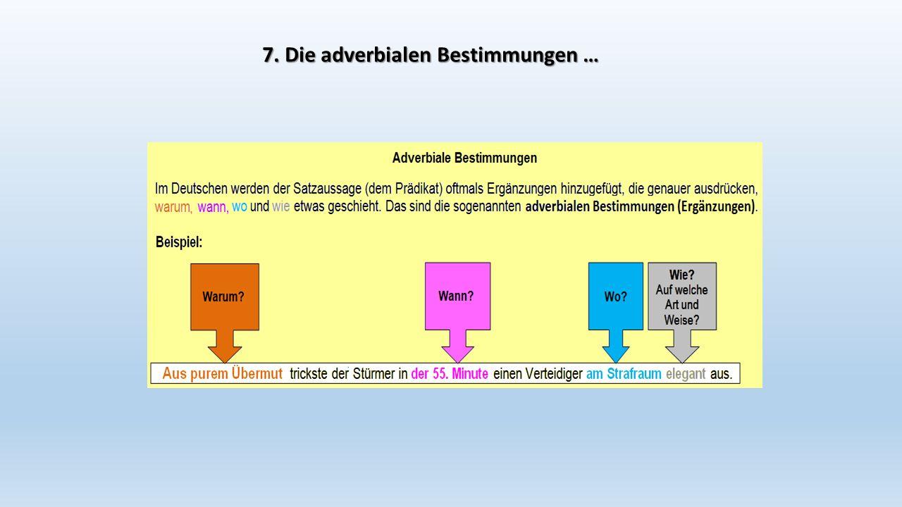 7. Die adverbialen Bestimmungen …