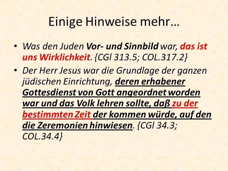 Einige Hinweise mehr… Was den Juden Vor- und Sinnbild war, das ist uns Wirklichkeit. {CGl 313.5; COL.317.2}