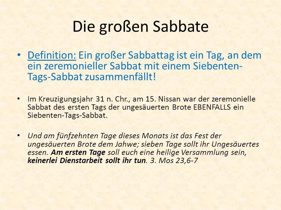 Die großen Sabbate Definition: Ein großer Sabbattag ist ein Tag, an dem ein zeremonieller Sabbat mit einem Siebenten-Tags-Sabbat zusammenfällt!