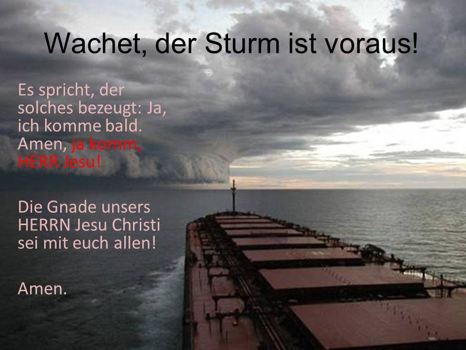 Wachet, der Sturm ist voraus!