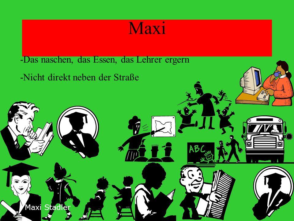 Maxi -Das naschen, das Essen, das Lehrer ergern