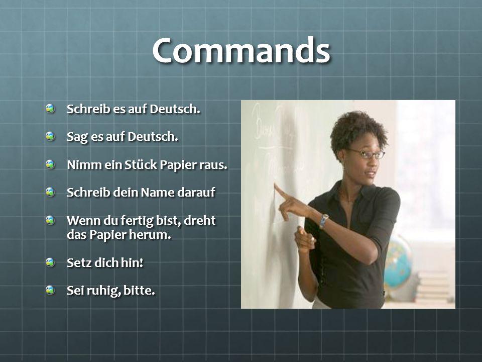 Commands Schreib es auf Deutsch. Sag es auf Deutsch.