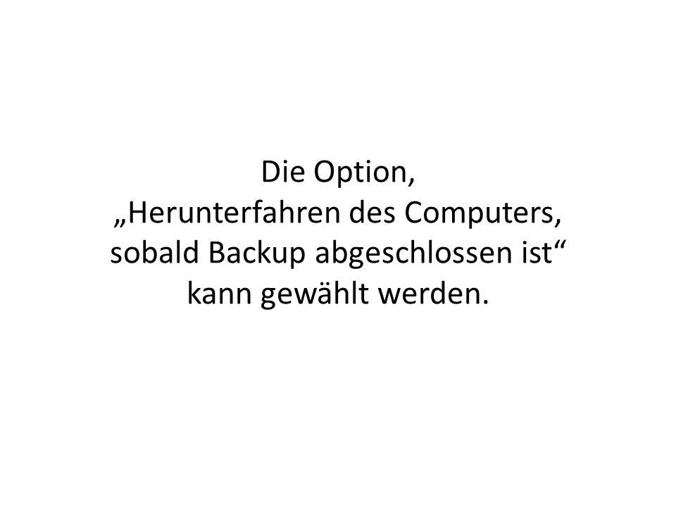 """Herunterfahren des Computers, sobald Backup abgeschlossen ist"
