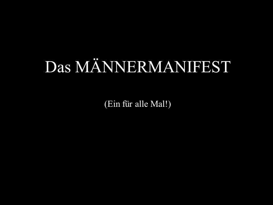 Das MÄNNERMANIFEST (Ein für alle Mal!)