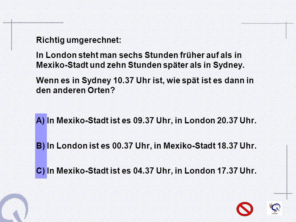 A) In Mexiko-Stadt ist es 09.37 Uhr, in London 20.37 Uhr.